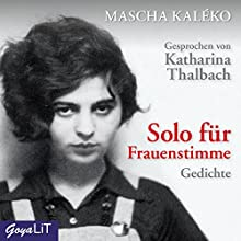 Solo für Frauenstimme: Gedichte Hörbuch von Mascha Kaléko Gesprochen von: Katharina Thalbach