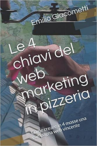 Le 4 chiavi del web marketing in pizzeria: Come creare in 4 mosse una campagna web vincente (Smart Books) (Italian Edition) (Italian)