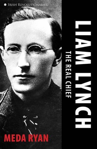 Liam Lynch: The Real Chief: Irish Revolutionaries