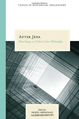 After Jena: New Essays on Fichte's Later Philosophy (Topics In Historical Philosophy)