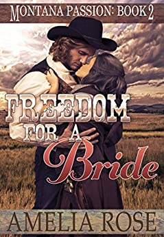 Freedom For A Bride: A clean historical mail order bride romance (Montana Passion Book 2) by [Rose, Amelia]