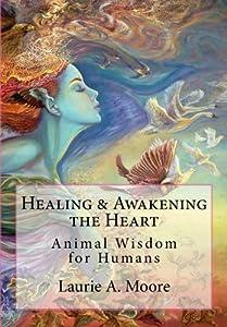 Healing and Awakening the Heart: Animal Wisdom for Humans