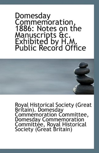 Domesday Commemoration, 1886: Notes on the Manuscripts &c. Exhibited by H.M. Public Record Office pdf epub