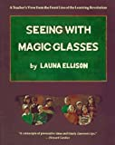 img - for Seeing With Magic Glasses: A Teacher's View from the Front Line of the Learning Revolution by Ellison, Launa (March 15, 1997) Paperback book / textbook / text book