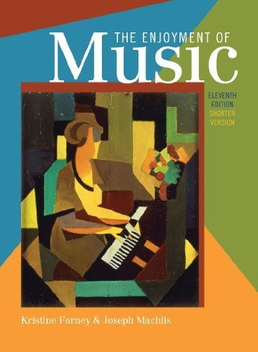 Read Online The Enjoyment of Music: An Introduction to Perceptive Listening (Shorter Eleventh Edition) Shorter 11th Edi edition by Forney, Kristine, Machlis, Joseph (2011) Paperback pdf