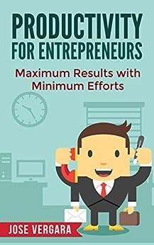 Productivity for Entrepreneurs: Maximum Results with Minimum Efforts (Tu Business Coach Productivity Series Book 3) by [Vergara, José ]