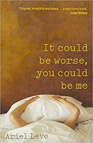 Book It Could Be Worse, You Could Be Me by Ariel Leve (2010-06-03)
