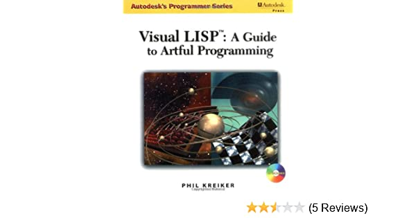 Visual Lisp: A Guide to Artful Programming (Autodesk's Programmer