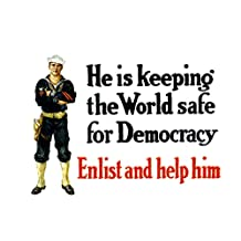 Vintage World War One poster of a sailor standing with his arms crossed. It reads, He Is Keeping The World Safe For Democracy - Enlist And Help Him. Poster Print (17 x 11)
