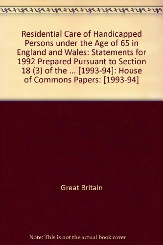 Residential Care of Handicapped Persons Under the Age of 65 in England and Wales: Statements for 1992 Prepared Pursuant to Section 18 (3) of the ... [1993-94]: House of Commons Papers: [1993-94]