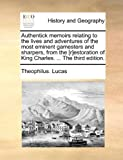 Authentick Memoirs Relating to the Lives and Adventures of the Most Eminent Gamesters and Sharpers, from the [R]Estoration of King Charles the Th, Theophilus Lucas, 1140971190