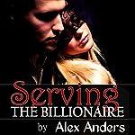 Serving the Billionaire   Alex Anders