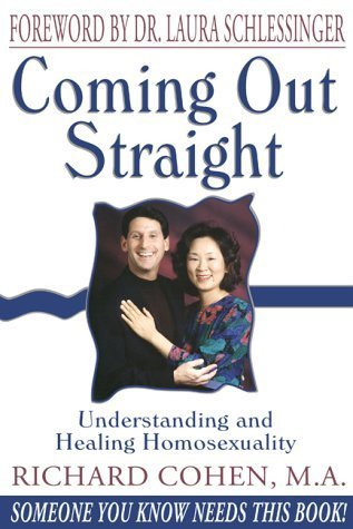 Coming Out Straight : Understanding and Healing Homosexuality by Richard Cohen (2001-07-01)