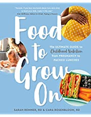Food to Grow On: The Ultimate Guide to Childhood Nutrition--From Pregnancy to Packed Lunches