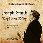 Joseph Smith: Rough Stone Rolling | Richard Lyman Bushman