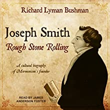 Joseph Smith: Rough Stone Rolling Audiobook by Richard Lyman Bushman Narrated by James Anderson Foster