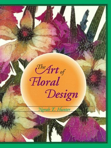 The Art of Floral Design by Norah T. Hunter (1994-03-03) -