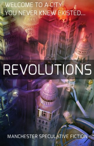 Revolutions: An Anthology of Speculative Fiction set in Manchester