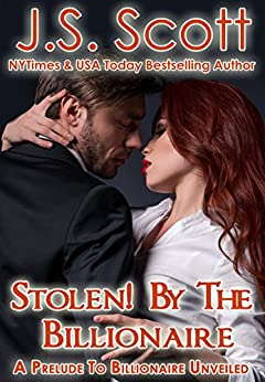 Stolen! By The Billionaire: A Prelude To Billionaire Unveiled by [Scott, J. S.]