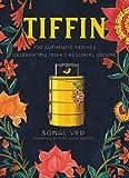 Tiffin: 500 Authentic Recipes Celebrating India s Regional Cuisine