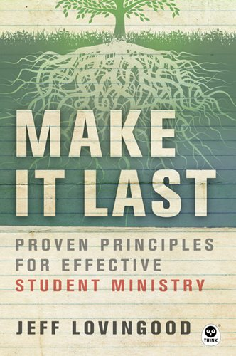 Read Online Make It Last: Proven Principles for Effective Student Ministry ebook