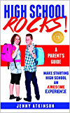 High School Rocks: Make Starting High School An Awesome Experience: A Parent's Guide