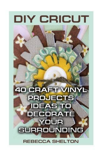 DIY Cricut: 40 Craft Vinyl Projects Ideas To Decorate Your Surrounding