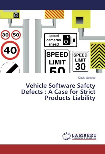 Product Liability Case - Vehicle Software Safety Defects : A Case for Strict Products Liability