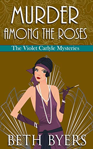 Murder Among the Roses: A Violet Carlyle Cozy Historical Mystery (The Violet Carlyle Mysteries Book 5) by [Byers, Beth]
