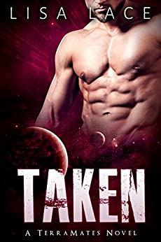Taken: A SciFi Alien Mail Order Bride Romance (TerraMates Book 2) by [Lace, Lisa]