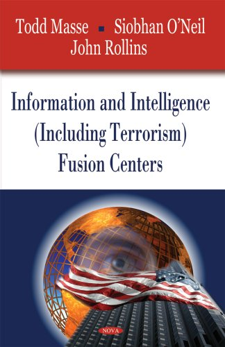 Read Online Information and Intelligence Including Terrorism Fusion Centers pdf