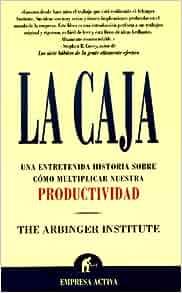 La Caja: Una Entretenida Historia Sobre Como Multiplicar Nuestra Productividad (Spanish Edition): The Arbinger Institute, Jose M. Pomares: 9788495787057: ...