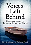 Voices Left Behind : Personal Journeys Through Loss and Grief, Kuperus Gilbert, Marilyn, 0983260192