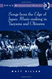 Songs from the Edge of Japan : Music-Making in Yaeyama Abd Okinawa, Gillan, Matthew, 1409424049