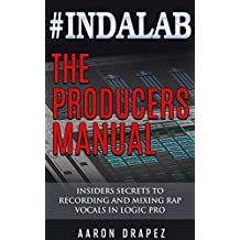 #Indalab - The Producers Manual: Insiders Secrets To Recording & Mixing Rap Vocals In Logic Pro