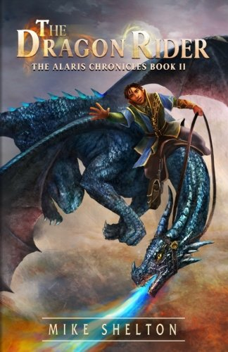 The Dragon Rider (The Alaris Chronicles) (Volume 2)