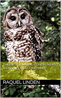 the spotted owl controversy The controversy over the management of national forests in the pacific northwest  vividly demonstrates the shortcomings of existing management institutions and.