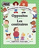 img - for My First Bilingual Book - Opposites / Les contraires (Mon premier livre bilingue) book / textbook / text book