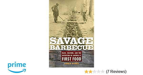 Savage Barbecue: Race, Culture, and the Invention of Americas First Food: Andrew Warnes: 9780820331096: Amazon.com: Books