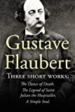 : Three Short Works by Gustave Flaubert: The Dance of Death, The Legend of Saint Julian the Hospitaller, A Simple Soul