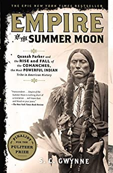 Empire of the Summer Moon: Quanah Parker and the Rise and Fall of the Comanches, the Most Powerful Indian Tribe in American History by [Gwynne, S. C.]
