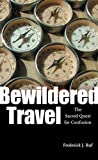 Bewildered Travel : The Sacred Quest for Confusion, Ruf, Frederick J., 081392667X