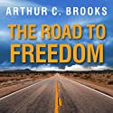 The Road to Freedom: How to Win the Fight for Free Enterprise Audiobook by Arthur C. Brooks Narrated by Paul Costanzo