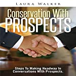Conservation with Prospects: Steps to Making Headway in Conversations with Prospects | Laura Walker