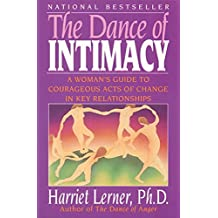 The Dance of Intimacy: A Woman's Guide to Courageous Acts of Change in Key Relationships