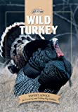 Wild Turkey: Expert Advice for Locating and Calling Big Gobblers (The Complete Hunter)