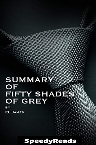 Summary of Fifty Shades of Grey by EL James - Finish Entire Novel in 15 Minutes