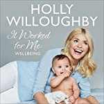It Worked for Me: Well-Being | Holly Willoughby