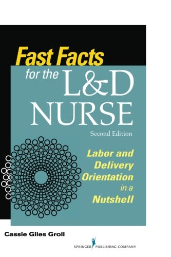 Fast Facts for the L&D Nurse, Second Edition: Labor and Delivery Orientation in a Nutshell (Volume 2)