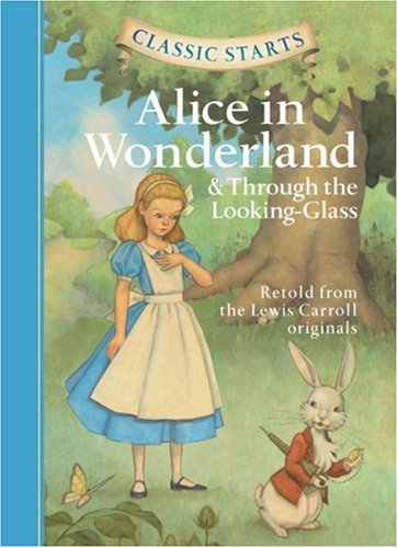 Classic Starts™: Alice in Wonderland & Through the Looking-Glass (Classic Starts™ Series)